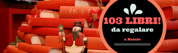 103 Libri da regalare a Natale selezionati per tutti i gusti